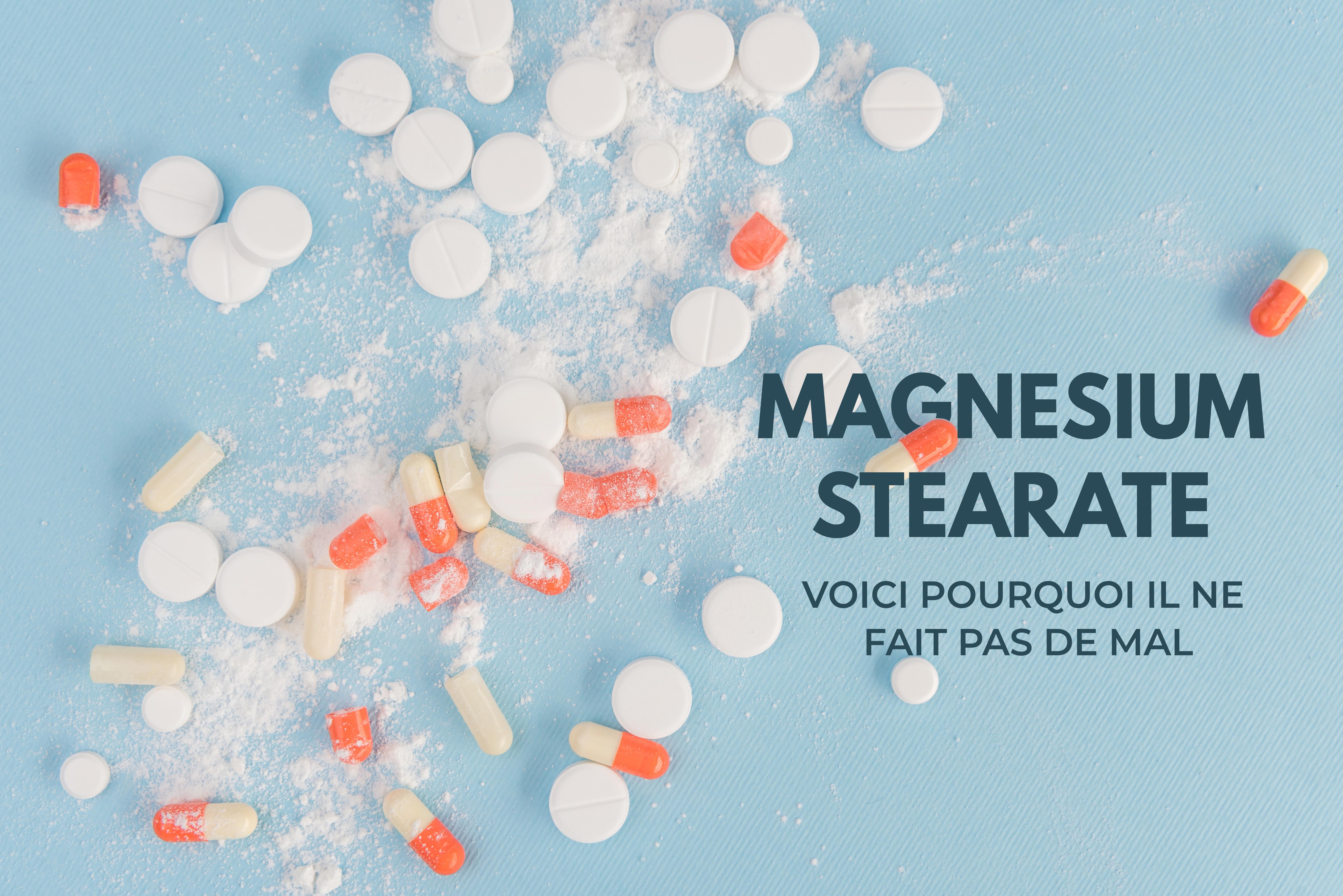 Magnésium Stéarate : Voici pourquoi il est inoffensif